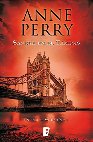 Sangre en el Támesis (Detective William Monk 20): Serie William Monk por Anne Perry