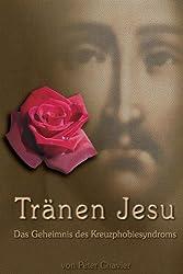 Tränen Jesu - Das Geheimnis des Kreuzphobiesyndroms (German Edition)