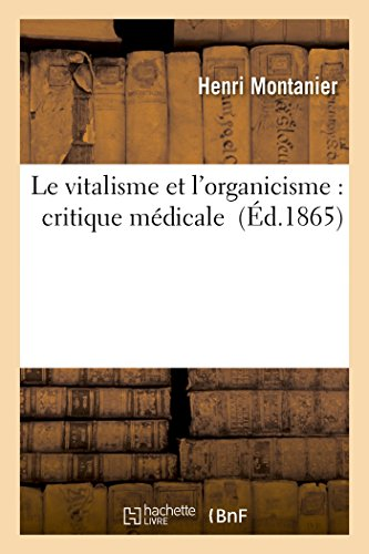 Le vitalisme et l'organicisme : critique médicale par Montanier-H