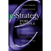 e-Strategy, Pure & Simple: Connecting Your Internet Strategy to Your Business Strategy
