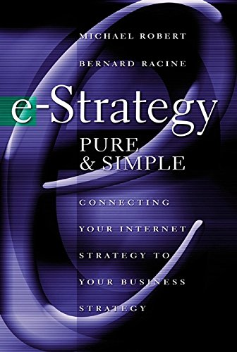 e-Strategy, Pure & Simple: Connecting Your Internet Strategy to Your Business Strategy (English Edition)