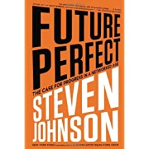Future Perfect: The Case For Progress In A Networked Age by Steven Johnson (2012-09-18)