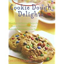 Cookie Dough Delights: More Than 150 Foolproof Recipes for Cookies, Bars, and Other Treats Made with Refrigerated Cookie Dough