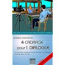 4  CADRAGE POUR  1 DIALOGUE: La manière rapide et facile de tirer un dialogue  comme dans un film (Cinéma:formation école culture t. 2)
