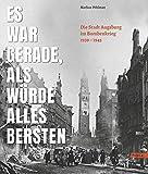 Es war gerade, als würde alles bersten: Die Stadt Augsburg im Bombenkrieg 1939-1945
