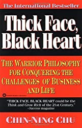 Thick Face, Black Heart: The Warrior Philosophy for Conquering the Challenges of Business and Life by Chin-Ning Chu (1994-10-01)