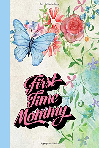 First Time Mommy: Journal for First Time Moms, Pregnancy Journal, Gift for Moms, Blank Lined Journal, Baby Book