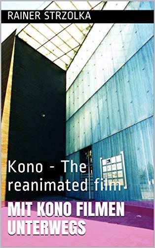 Mit Kono Filmen unterwegs: Kono - The reanimated film (German ...