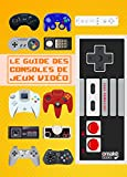 guide des consoles de jeux vidéo (Le) | Yamazaki, Isao (1976-....). Auteur
