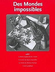 Des mondes impossibles : Le miroir magique de MC Escher ; L'aventure des figures impossibles ; Le monde des illusions d'optique ; L'oeuvre graphique
