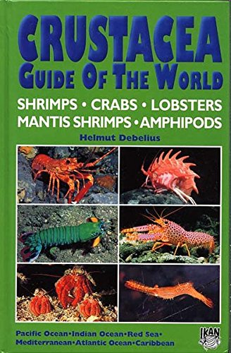 Crustacea Guide of the World: Shrimps, Crabs, Lobsters, Mantis Shrimps, Amphipods. Atlantic, Indian Ocean, Pacific Ocean: Atlantic Ocean, Indian Ocean, Pacific Ocean