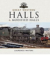 The Great Western Halls and Modified Halls (Locomotive Profiles)