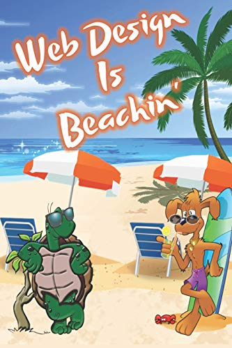 Web Design Is Beachin': Beach Sand And Sun Themed Composition Notebook Journal for Students , Teachers , Home School and More. 120 pages 6' x 9' College Ruled White Paper