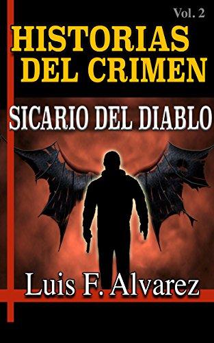 HISTORIAS DEL CRIMEN: SICARIO DEL DIABLO por Luis F. Alvarez