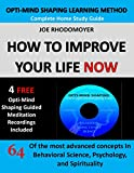 How To Improve Your Life Now - Complete Home Study Guide: 64 of the Most Advanced Concepts in Behavioral Science, Psychology and Spirituality With 4 Free ... (Opti-Mind Shaping) (English Edition)
