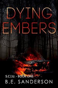 Dying Embers (Serial Crimes Investigation Unit (S.C.I.U.) Book 1) (English Edition) de [Sanderson, B.E.]