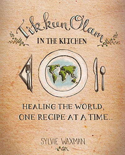 Tikkun Olam In The Kitchen: Healing the world, one recipe at a time... (English Edition)