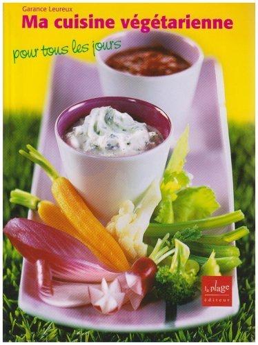 Ma cuisine végétarienne pour tous les jours de Garance Leureux (2006) Relié