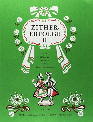 Zither-Erfolge: Die schönsten Melodien von Georg Freundorfer. Heft 2. Zither.