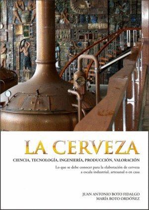 La cerveza: Ciencia, tecnología, ingeniería, producción, valoración por Juan Antonio Boto Fidalgo
