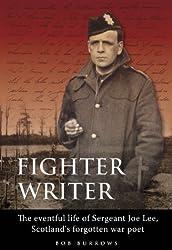 Fighter Writer: The Eventful Life of Sergeant Joe Lee, Scotland's Forgotten War Poet
