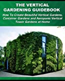 Image de The Vertical Gardening Guidebook: How To Create Beautiful Vertical Gardens, Container