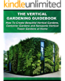 The Vertical Gardening Guidebook: How To Create Beautiful Vertical Gardens, Container Gardens and Aeroponic Vertical Tower Gardens at Home (Gardening Guidebooks Book 1) (English Edition)