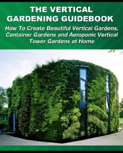 the-vertical-gardening-guidebook-how-to-create-beautiful-vertical-gardens-container-gardens-and-aero
