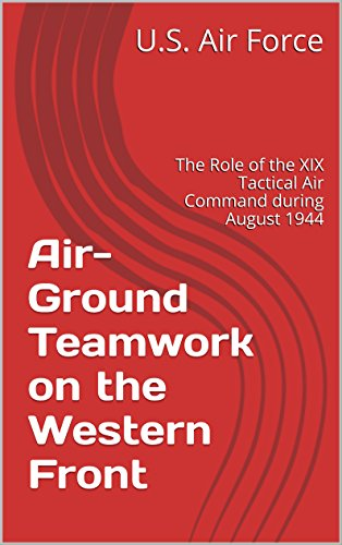 air-ground-teamwork-on-the-western-front-the-role-of-the-xix-tactical-air-command-during-august-1944