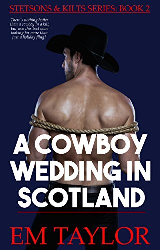 a-cowboy-wedding-in-scotland-stetsons-and-kilts-series-book-2-english-edition