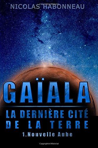 Gaïala, la Dernière Cité de la Terre: Nouvelle Aube: Volume 1 (Gaala, la Dernire Cit de la Terre) par Nicolas Habonneau