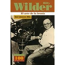 BILLY WILDER EL ARTE DE LA IRONIA (100 Personajes-100 Autores / Collection of 100 Personalities)