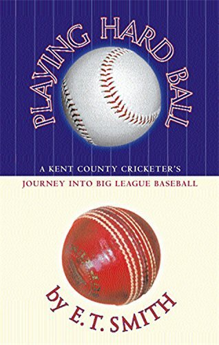Playing Hard Ball: A Kent County Cricketer's Journey Into Big League Baseball by Smith, E.T. (2003) Paperback