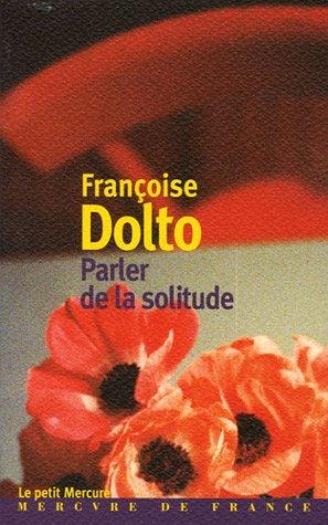 Parler de la solitude par Françoise Dolto