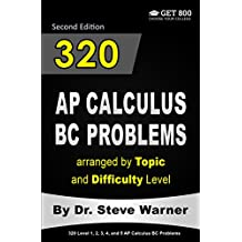320 AP Calculus BC Problems arranged by Topic and Difficulty Level, 2nd Edition: 160 Test Questions with Solutions, 160 Additional Questions with Answers (320 AP Calculus Problems) (English Edition)