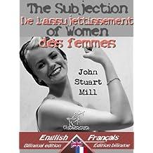 The Subjection of Women - De l'assujettissement des femmes: Bilingual parallel text - Bilingue avec le texte parallèle: English - French / Anglais - Français ... Easy Reader Book 15) (English Edition)