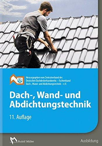 Dach-, Wand- und Abdichtungstechnik: 11. Auflage