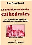 La Tradition cachée des cathédrales - Du symbolisme médiéval à la réalisation architecturale - Dangles - 01/01/1990