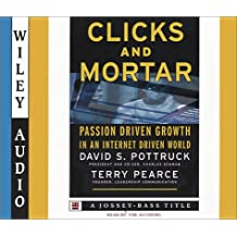 Clicks and Mortar: Passion-driven Growth in an Internet-driven World (Wiley Audio)
