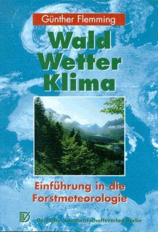 Wald, Wetter, Klima. Einführung in die Forstmeteorologie