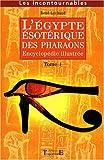 L'Egypte ésotérique des Pharaons - Encyclopédie illustrée Tome 1