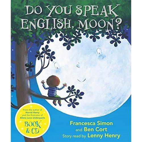 Do You Speak English, Moon? by Ben Cort (illustrator), Lenny Henry (read by) Francesca Simon(2014-10-09)