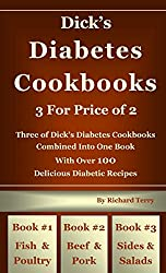 Dick's Diabetes Cookbook - 3 for Price of 2: Three of Dick's Diabetes Cookbooks Combined Into One Book With Over 100 Delicious Diabetic Recipes #1 Fish ... Diabetes Cookbooks 7 (English Edition)