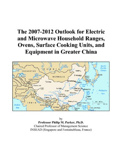 The 2007-2012 Outlook for Electric and Microwave Household Ranges, Ovens, Surface Cooking Units, and Equipment in Greater China