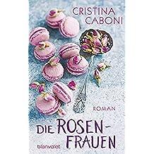 Die Rosenfrauen: Roman (German Edition)