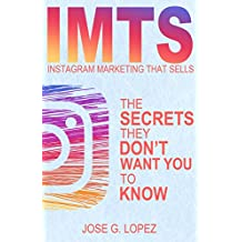 Instagram Marketing That Sells: The Secrets They Don't Want You To Know (IMTS Book 1) (English Edition)