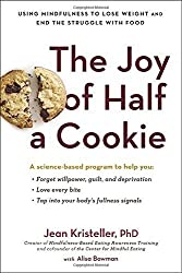 The Joy of Half a Cookie: Using Mindfulness to Lose Weight and End the Struggle with Food by Jean Kristeller (2015-12-29)