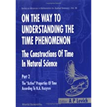 """On the Way to Understanding the Time Phenomenon: The Constructions of Time in Natural Science : The """"Active"""" Properties of Time According to N.A. Kozyrev"""