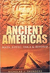 Ancient Americas: Maya, Aztec, Inca & Beyond: Maya, Aztec, Inca and Beyond