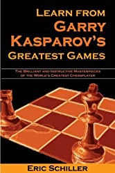 Learn from Garry Kasparov's Greatest Games: Brilliant and Instructive Masterpieces of the World's Greatest Player (Chess books)